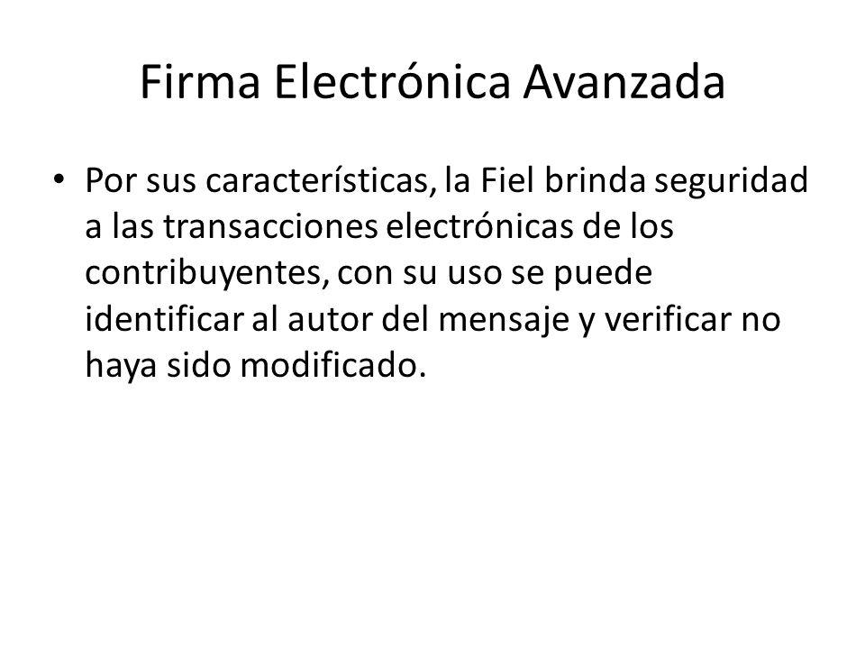 Firma Electrónica Avanzada Por sus características, la Fiel brinda seguridad a las transacciones electrónicas de los contribuyentes, con su uso se pue