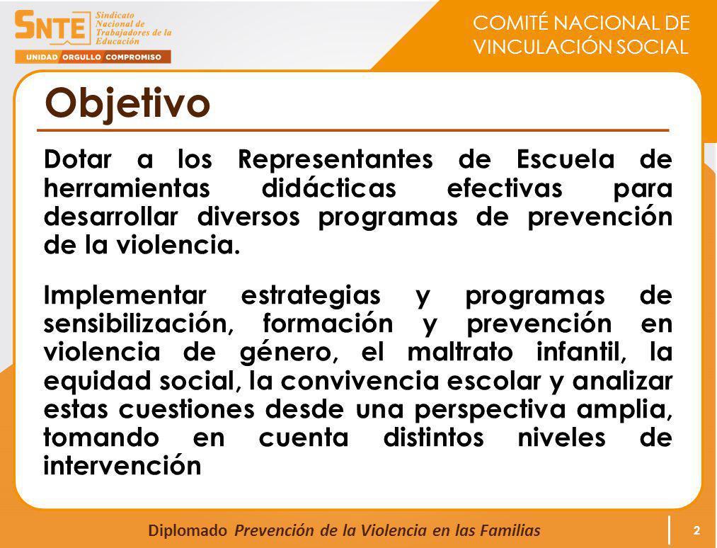 COMITÉ NACIONAL DE VINCULACIÓN SOCIAL Diplomado Prevención de la Violencia en las Familias Objetivo Dotar a los Representantes de Escuela de herramientas didácticas efectivas para desarrollar diversos programas de prevención de la violencia.