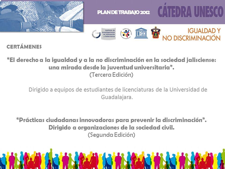 PLAN DE TRABAJO 2012 CERTÁMENES El derecho a la igualdad y a la no discriminación en la sociedad jalisciense: una mirada desde la juventud universitar