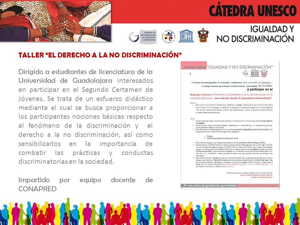 TALLER EL DERECHO A LA NO DISCRIMINACIÓN Dirigido a estudiantes de licenciatura de la Universidad de Guadalajara interesados en participar en el Segundo Certamen de Jóvenes.