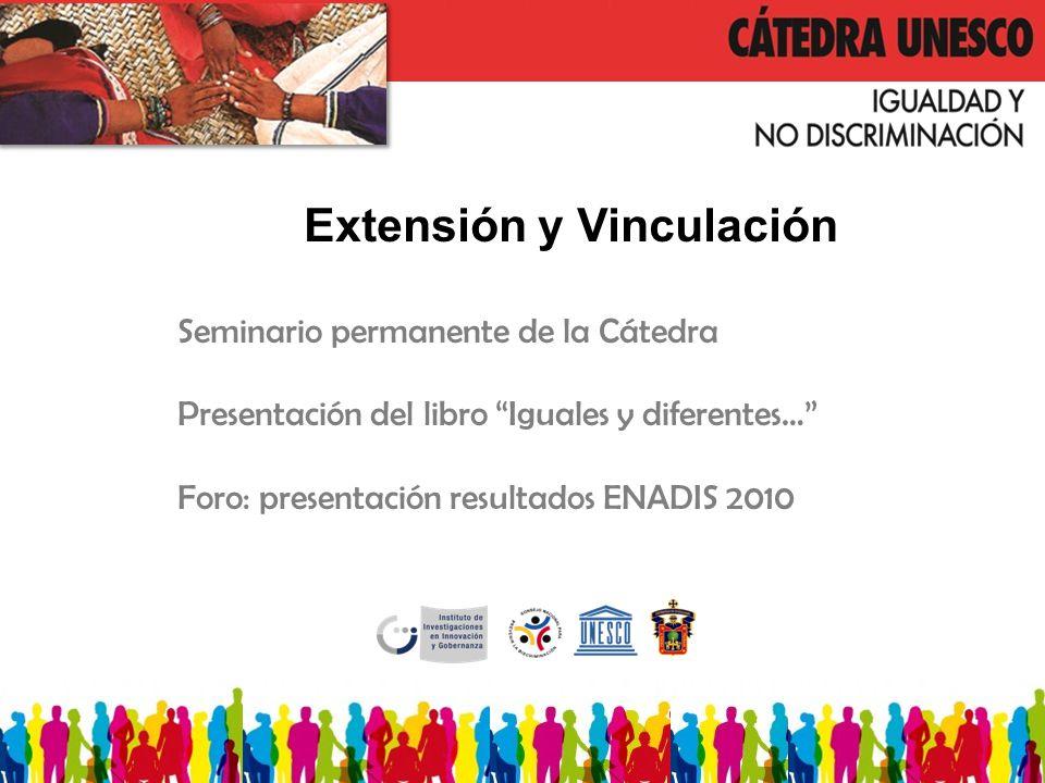 Extensión y Vinculación Seminario permanente de la Cátedra Presentación del libro Iguales y diferentes… Foro: presentación resultados ENADIS 2010
