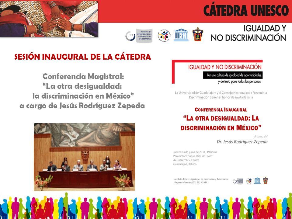 SESIÓN INAUGURAL DE LA CÁTEDRA Conferencia Magistral: La otra desigualdad: la discriminación en México a cargo de Jesús Rodríguez Zepeda