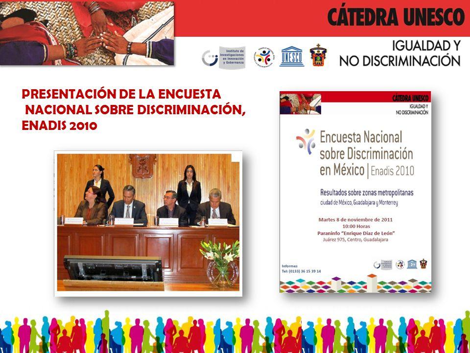 PRESENTACIÓN DE LA ENCUESTA NACIONAL SOBRE DISCRIMINACIÓN, ENADIS 2010