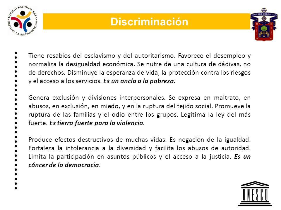 Discriminación Tiene resabios del esclavismo y del autoritarismo. Favorece el desempleo y normaliza la desigualdad económica. Se nutre de una cultura