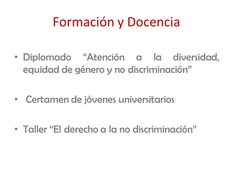 Formación y Docencia Diplomado Atención a la diversidad, equidad de género y no discriminación Certamen de jóvenes universitarios Taller El derecho a la no discriminación
