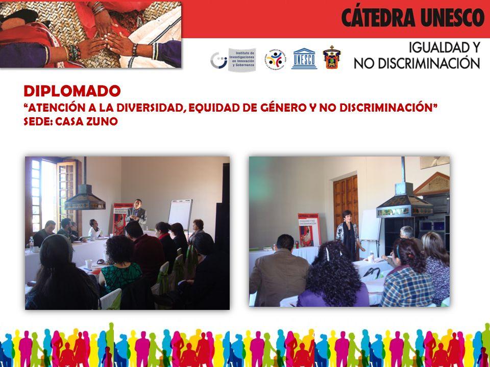 DIPLOMADO ATENCIÓN A LA DIVERSIDAD, EQUIDAD DE GÉNERO Y NO DISCRIMINACIÓN SEDE: CASA ZUNO