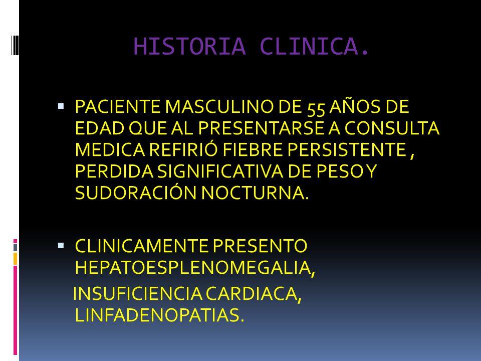 HISTORIA CLINICA. PACIENTE MASCULINO DE 55 AÑOS DE EDAD QUE AL PRESENTARSE A CONSULTA MEDICA REFIRIÓ FIEBRE PERSISTENTE, PERDIDA SIGNIFICATIVA DE PESO