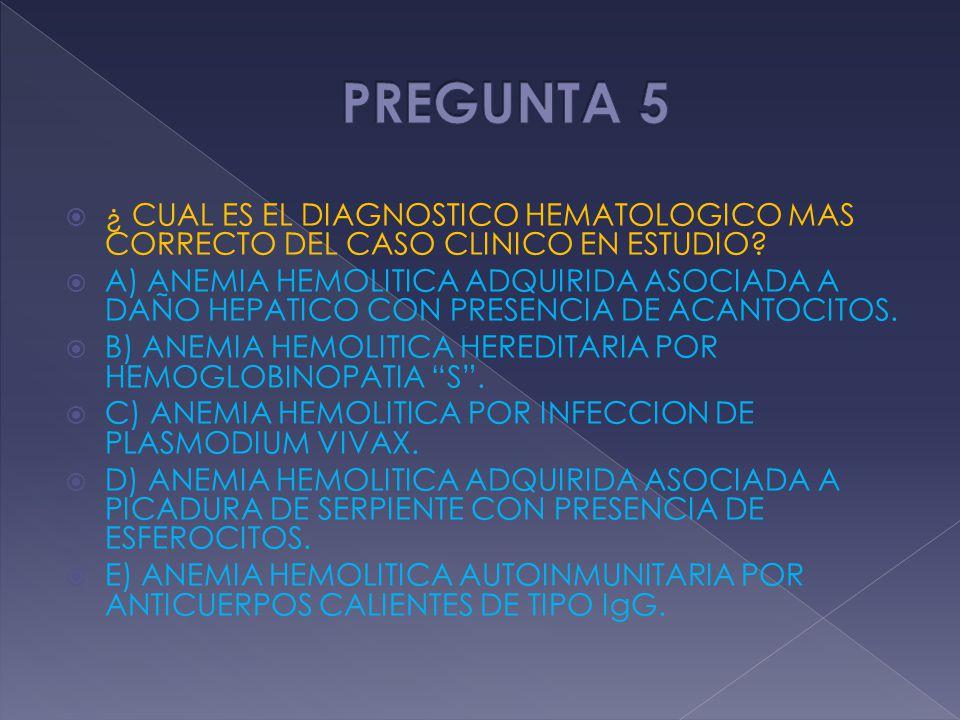 ¿ CUAL ES EL DIAGNOSTICO HEMATOLOGICO MAS CORRECTO DEL CASO CLINICO EN ESTUDIO? A) ANEMIA HEMOLITICA ADQUIRIDA ASOCIADA A DAÑO HEPATICO CON PRESENCIA