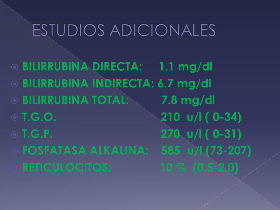BILIRRUBINA DIRECTA: 1.1 mg/dl BILIRRUBINA INDIRECTA: 6.7 mg/dl BILIRRUBINA TOTAL: 7.8 mg/dl T.G.O. 210 u/l ( 0-34) T.G.P. 270 u/l ( 0-31) FOSFATASA A