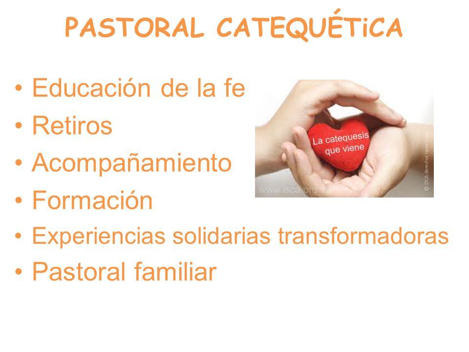 PASTORAL CATEQUÉTiCA Educación de la fe Retiros Acompañamiento Formación Experiencias solidarias transformadoras Pastoral familiar