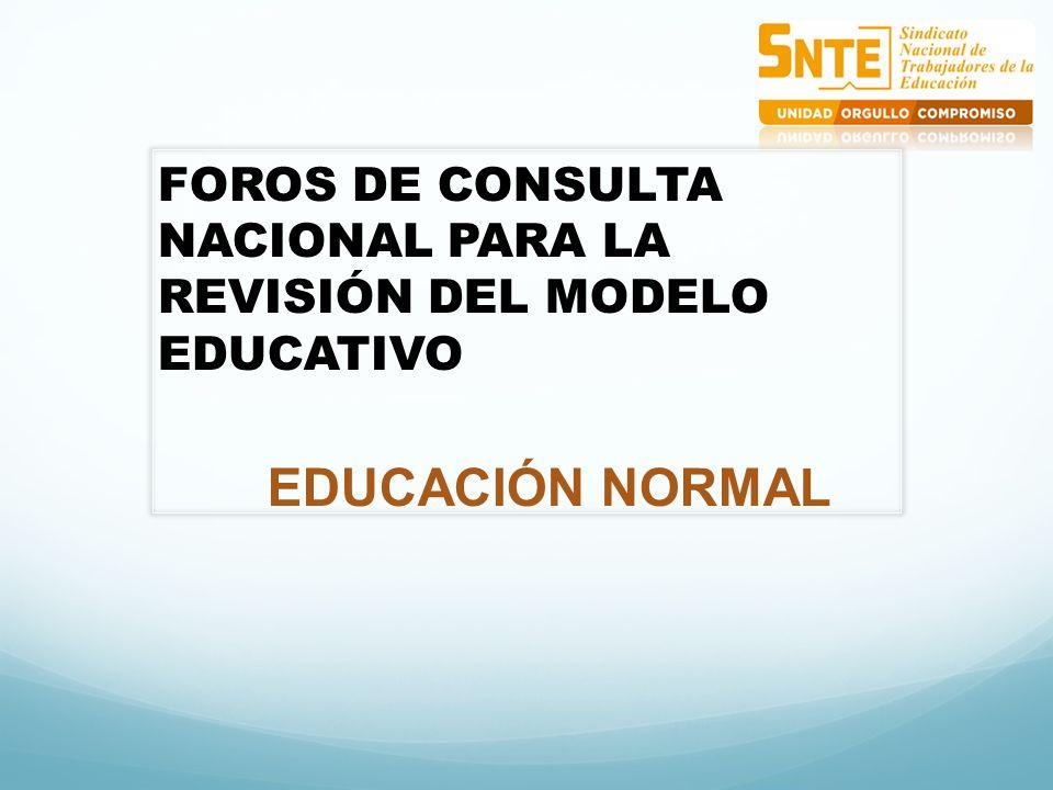 FOROS DE CONSULTA NACIONAL PARA LA REVISIÓN DEL MODELO EDUCATIVO EDUCACIÓN NORMAL