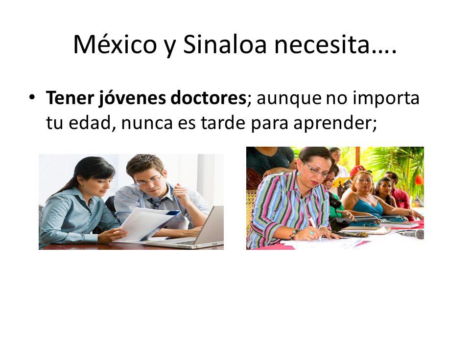 México y Sinaloa necesita…. Tener jóvenes doctores; aunque no importa tu edad, nunca es tarde para aprender;