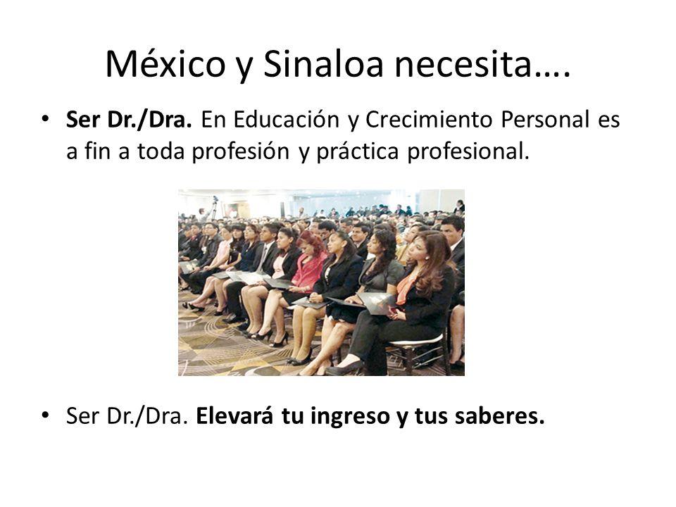 México y Sinaloa necesita…. Ser Dr./Dra. En Educación y Crecimiento Personal es a fin a toda profesión y práctica profesional. Ser Dr./Dra. Elevará tu