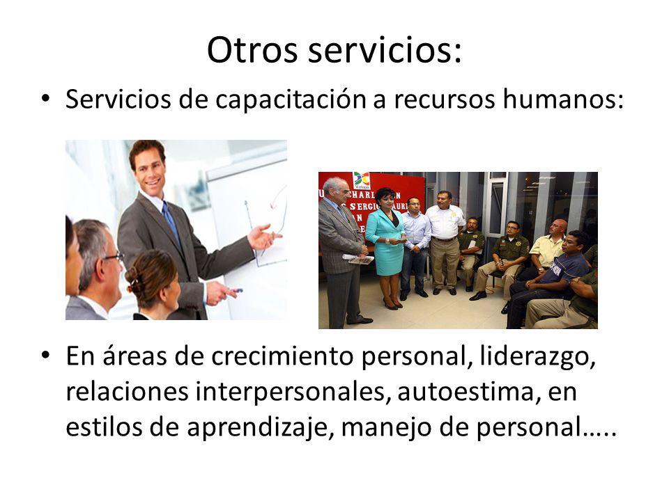 Otros servicios: Servicios de capacitación a recursos humanos: En áreas de crecimiento personal, liderazgo, relaciones interpersonales, autoestima, en