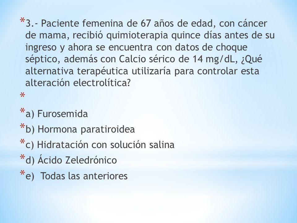 * 3.- Paciente femenina de 67 años de edad, con cáncer de mama, recibió quimioterapia quince días antes de su ingreso y ahora se encuentra con datos d