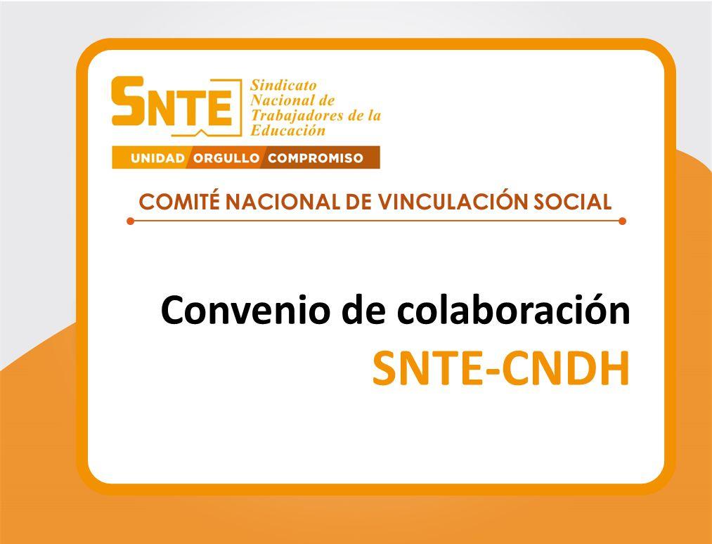 COMITÉ NACIONAL DE VINCULACIÓN SOCIAL Convenio de colaboración SNTE-CNDH