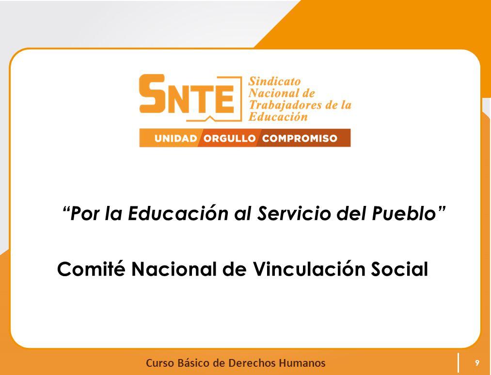 Curso Básico de Derechos Humanos Por la Educación al Servicio del Pueblo Comité Nacional de Vinculación Social 9