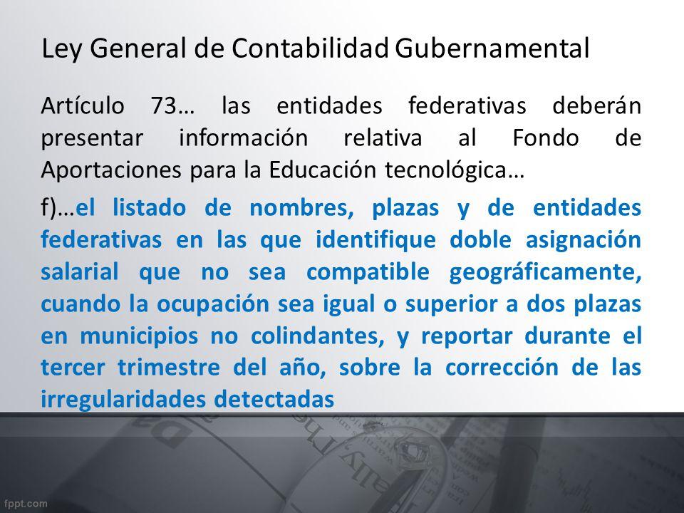 Ley General de Contabilidad Gubernamental Artículo 73… las entidades federativas deberán presentar información relativa al Fondo de Aportaciones para