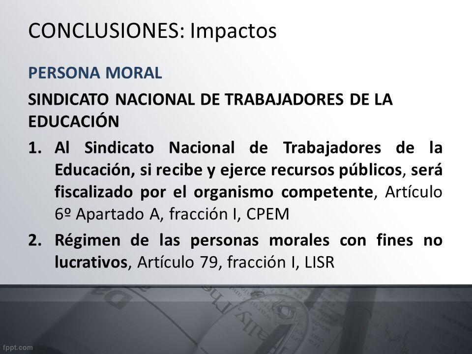 CONCLUSIONES: Impactos PERSONA MORAL SINDICATO NACIONAL DE TRABAJADORES DE LA EDUCACIÓN 1.Al Sindicato Nacional de Trabajadores de la Educación, si re