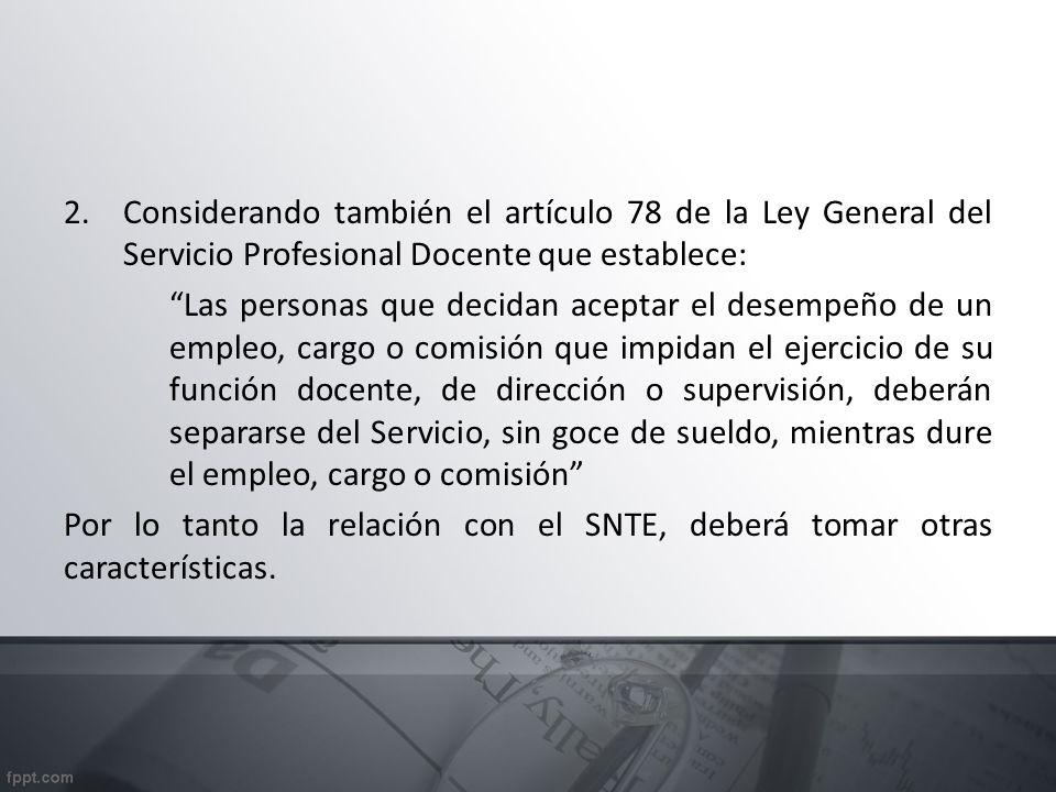 2.Considerando también el artículo 78 de la Ley General del Servicio Profesional Docente que establece: Las personas que decidan aceptar el desempeño