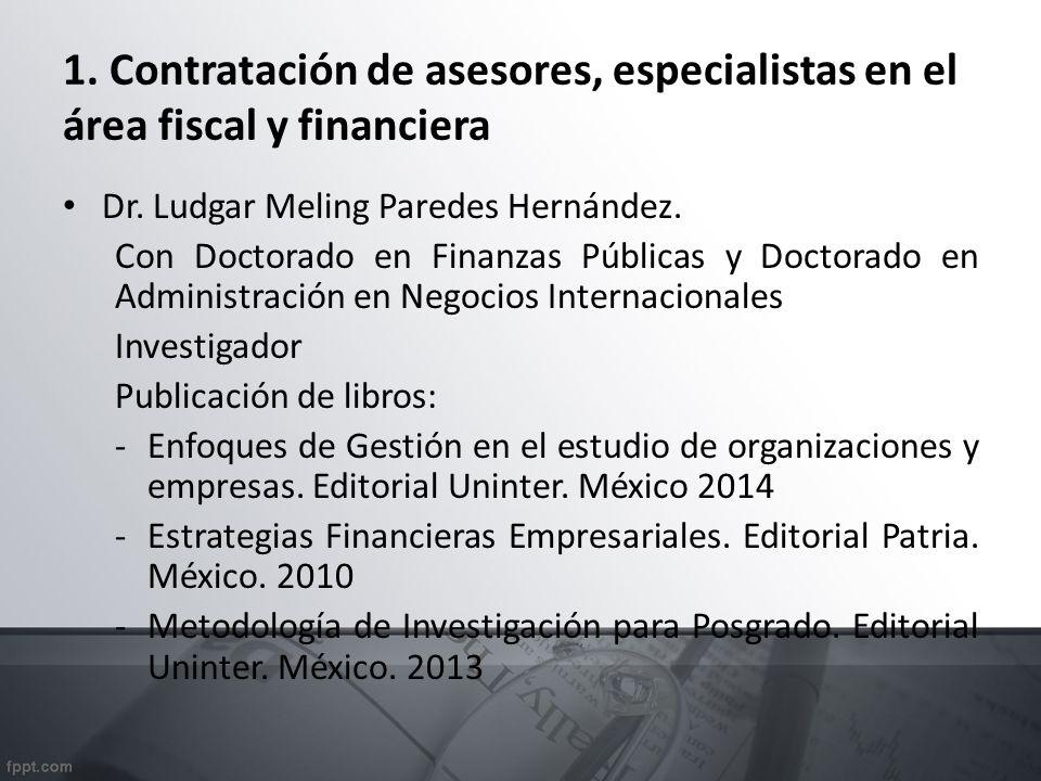 1. Contratación de asesores, especialistas en el área fiscal y financiera Dr. Ludgar Meling Paredes Hernández. Con Doctorado en Finanzas Públicas y Do