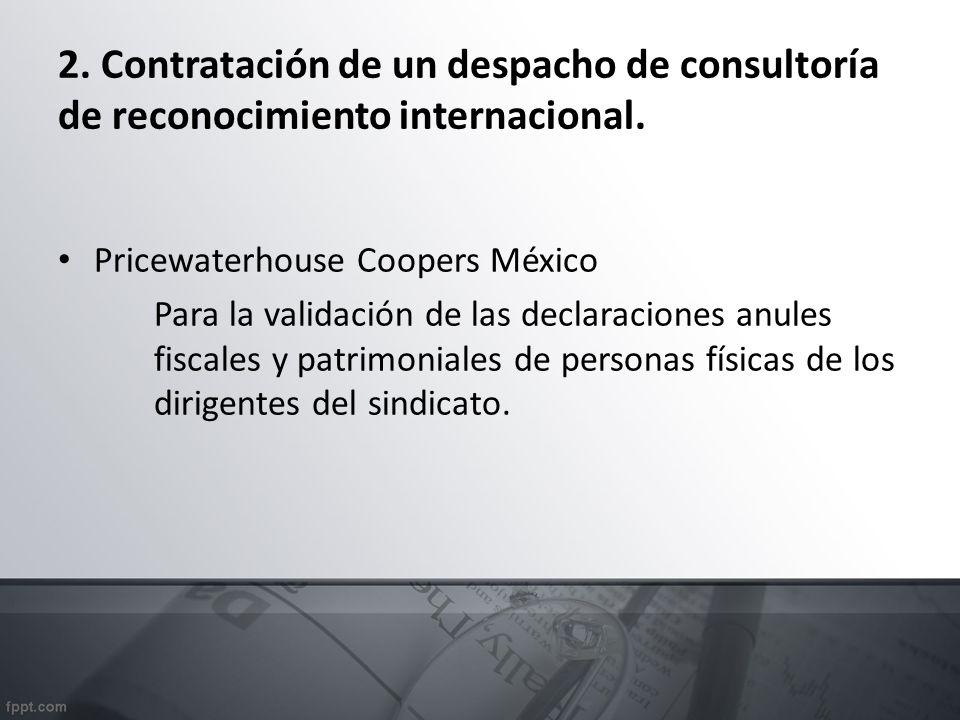 2. Contratación de un despacho de consultoría de reconocimiento internacional. Pricewaterhouse Coopers México Para la validación de las declaraciones