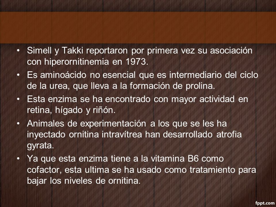 Simell y Takki reportaron por primera vez su asociación con hiperornitinemia en 1973. Es aminoácido no esencial que es intermediario del ciclo de la u