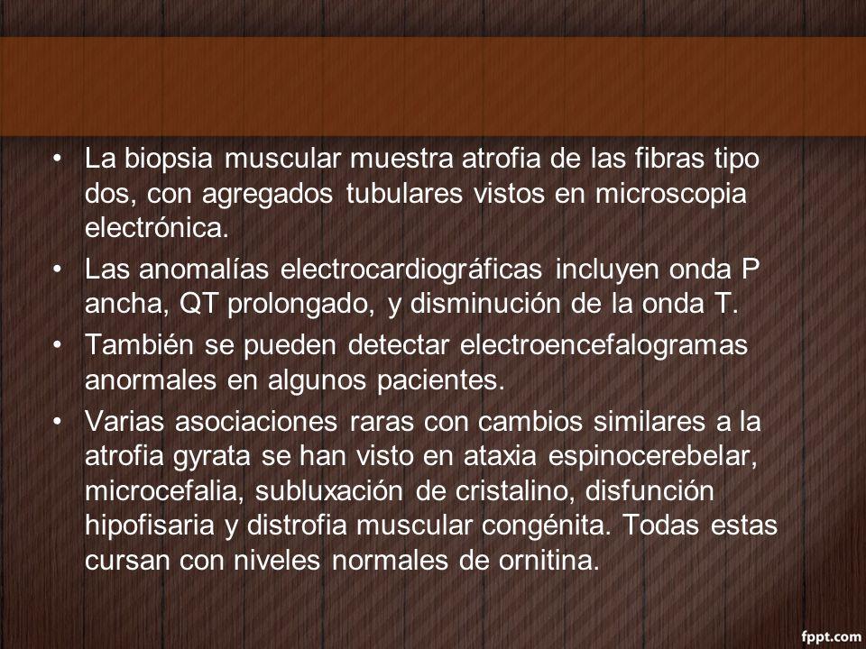 La biopsia muscular muestra atrofia de las fibras tipo dos, con agregados tubulares vistos en microscopia electrónica. Las anomalías electrocardiográf