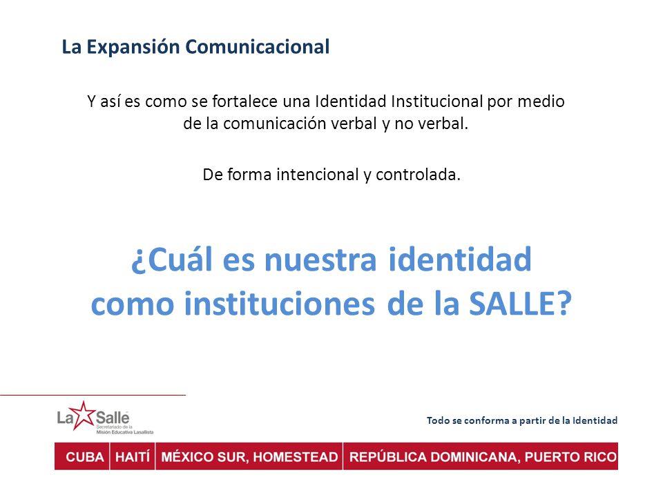 Todo se conforma a partir de la Identidad La Expansión Comunicacional Y así es como se fortalece una Identidad Institucional por medio de la comunicación verbal y no verbal.