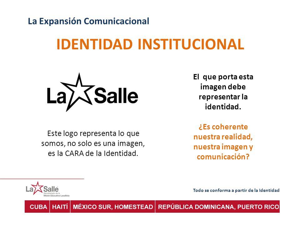 Todo se conforma a partir de la Identidad La Expansión Comunicacional IDENTIDAD INSTITUCIONAL El que porta esta imagen debe representar la identidad.