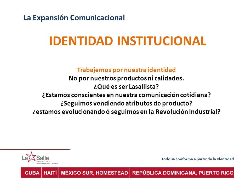 Todo se conforma a partir de la Identidad La Expansión Comunicacional IDENTIDAD INSTITUCIONAL Trabajemos por nuestra identidad No por nuestros productos ni calidades.