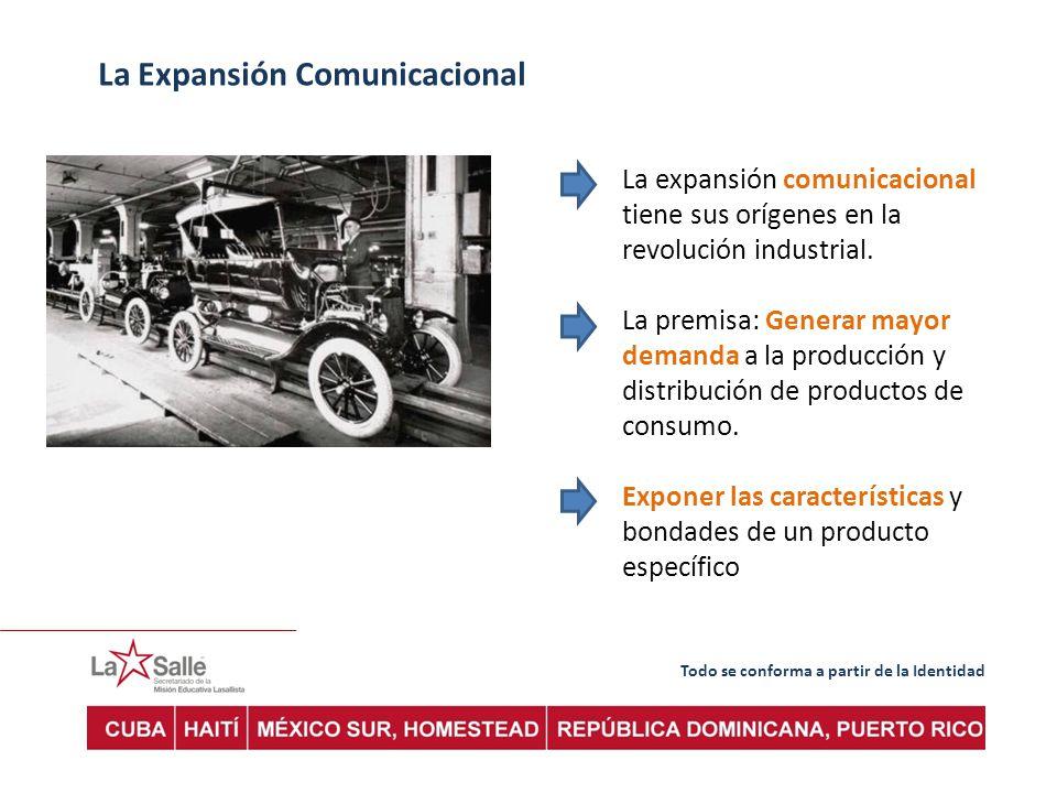 Todo se conforma a partir de la Identidad La Expansión Comunicacional La expansión comunicacional tiene sus orígenes en la revolución industrial.