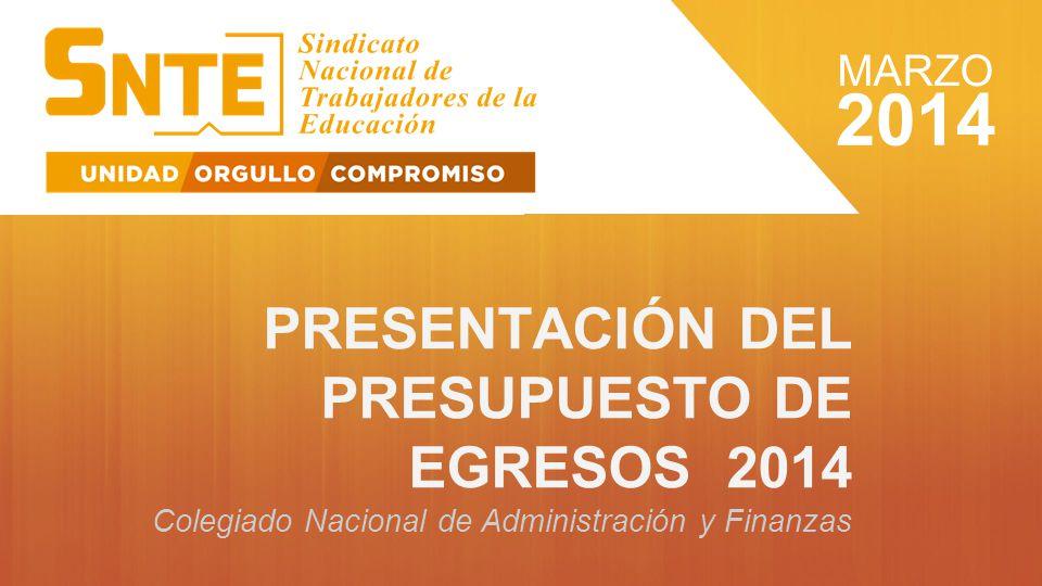 PRESENTACIÓN DEL PRESUPUESTO DE EGRESOS 2014 Colegiado Nacional de Administración y Finanzas 2014 MARZO