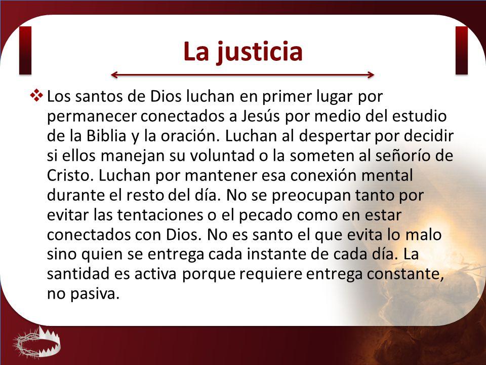 La justicia Los santos de Dios luchan en primer lugar por permanecer conectados a Jesús por medio del estudio de la Biblia y la oración. Luchan al des