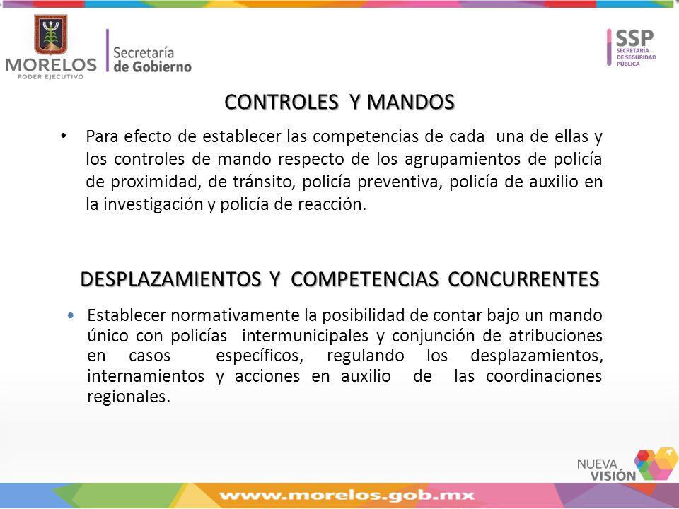 CONTROLES Y MANDOS Para efecto de establecer las competencias de cada una de ellas y los controles de mando respecto de los agrupamientos de policía de proximidad, de tránsito, policía preventiva, policía de auxilio en la investigación y policía de reacción.