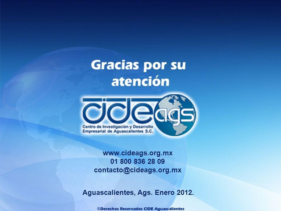 Aguascalientes, Ags. Enero 2012. www.cideags.org.mx 01 800 836 28 09 contacto@cideags.org.mx