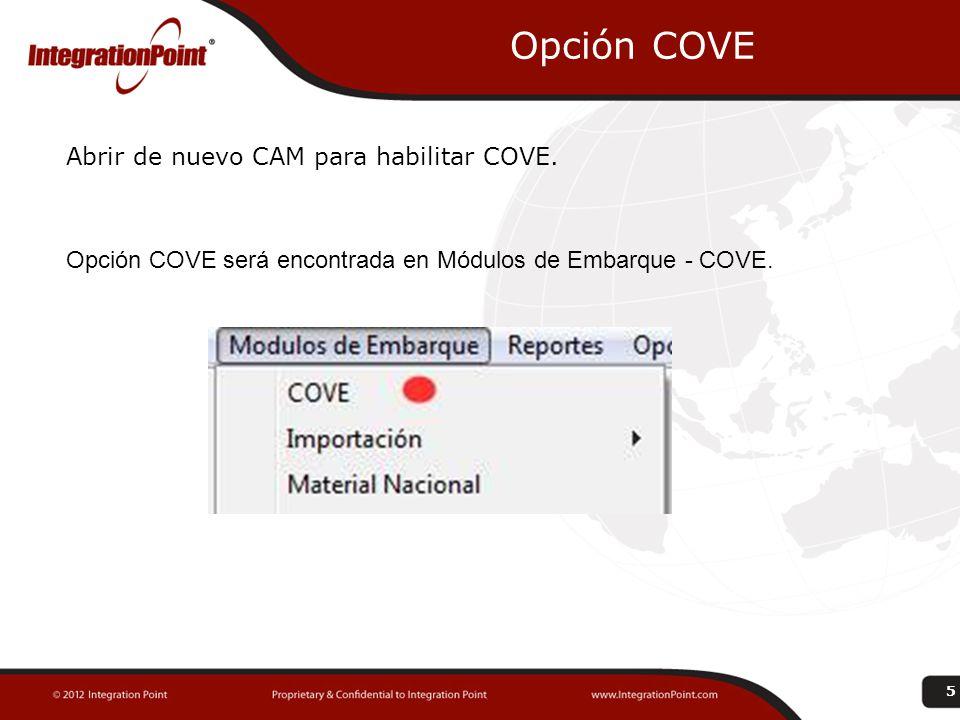 Opción COVE Abrir de nuevo CAM para habilitar COVE. Opción COVE será encontrada en Módulos de Embarque - COVE. 5