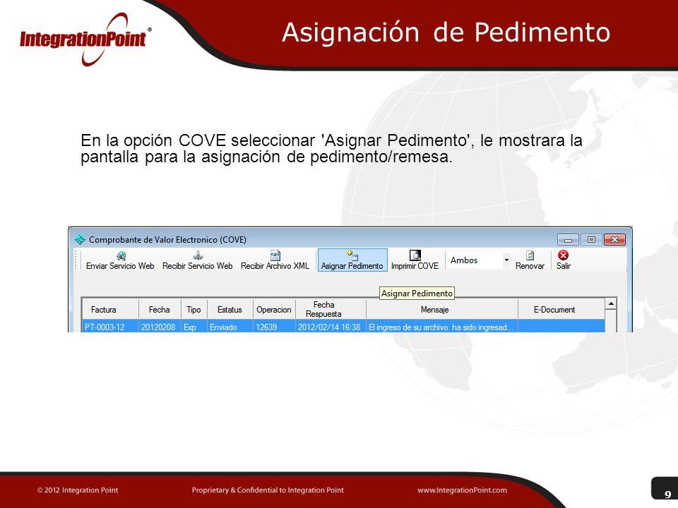 Asignación de Pedimento En la opción COVE seleccionar 'Asignar Pedimento', le mostrara la pantalla para la asignación de pedimento/remesa. 9