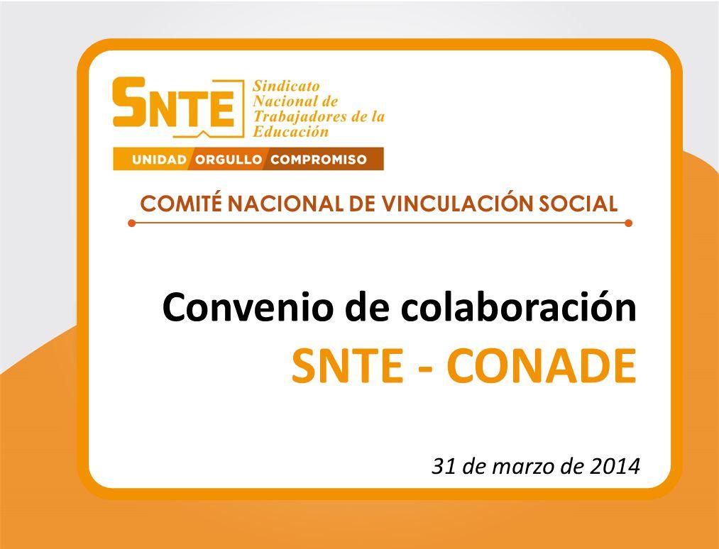 COMITÉ NACIONAL DE VINCULACIÓN SOCIAL Convenio de colaboración SNTE - CONADE 31 de marzo de 2014