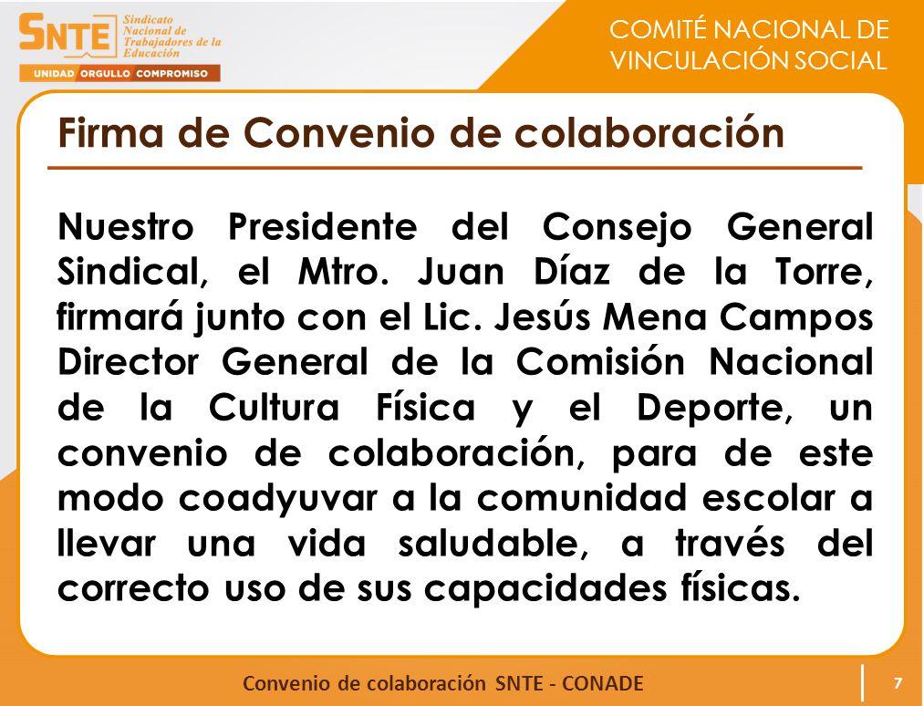 COMITÉ NACIONAL DE VINCULACIÓN SOCIAL Convenio de colaboración SNTE - CONADE Firma de Convenio de colaboración Nuestro Presidente del Consejo General Sindical, el Mtro.