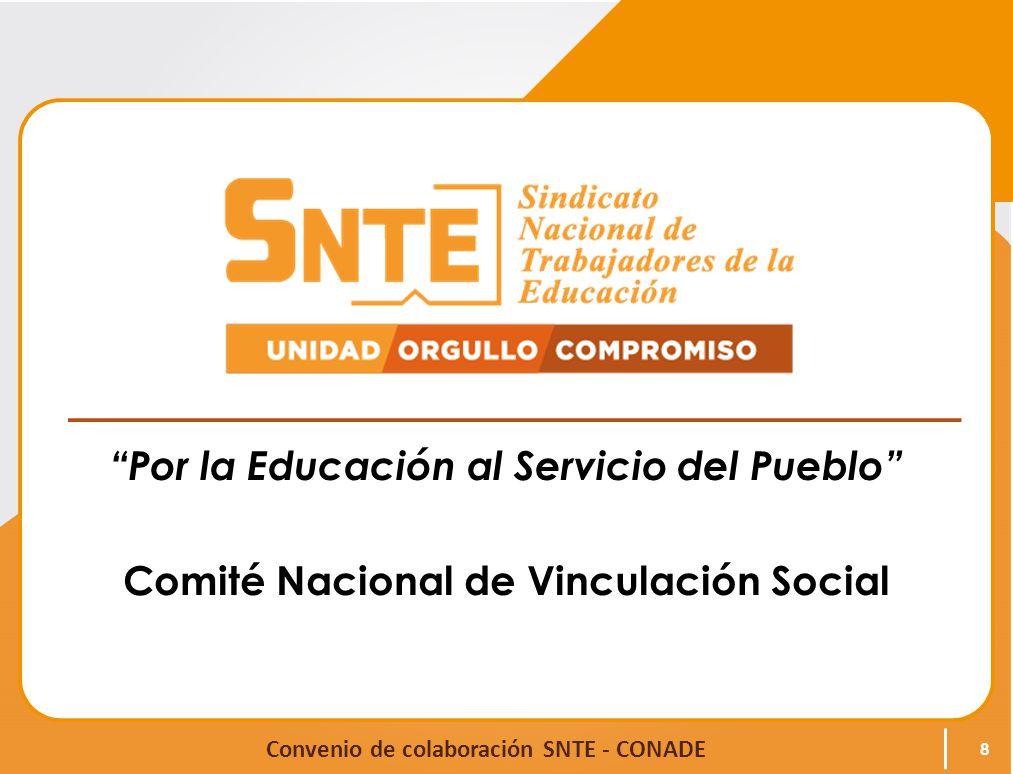 Convenio de colaboración SNTE - CONADE Por la Educación al Servicio del Pueblo Comité Nacional de Vinculación Social 8