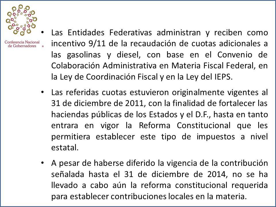 Las Entidades Federativas administran y reciben como incentivo 9/11 de la recaudación de cuotas adicionales a las gasolinas y diesel, con base en el C