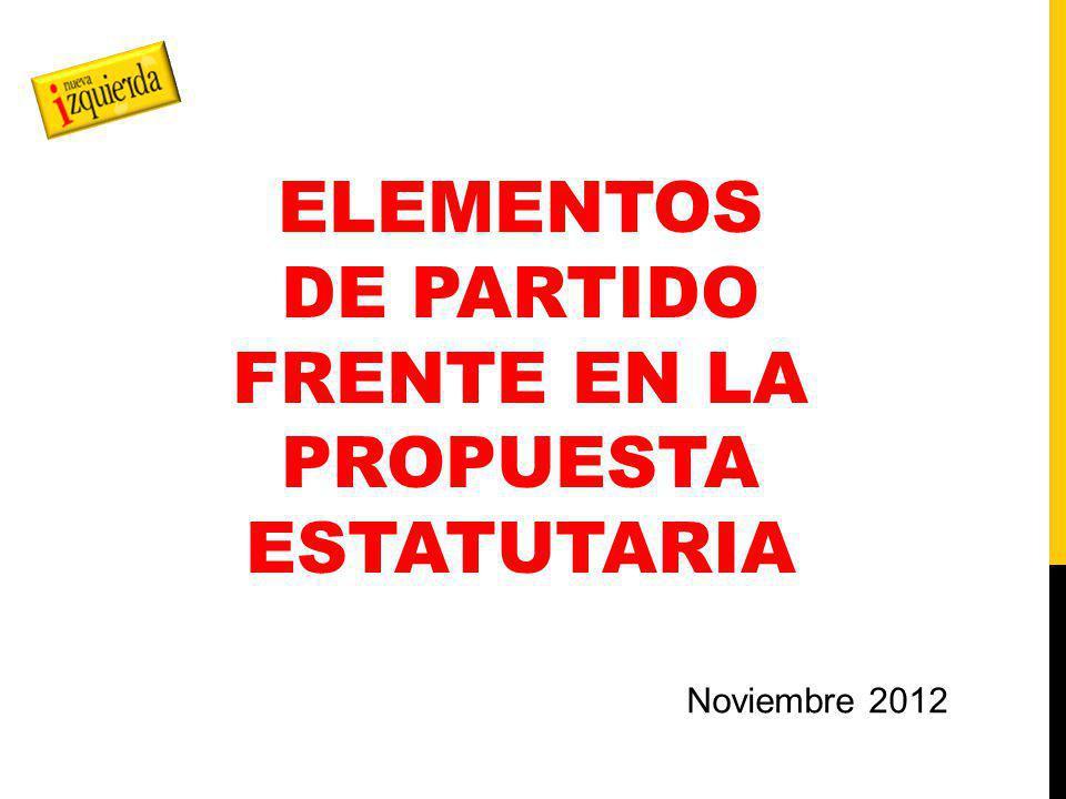 ELEMENTOS DE PARTIDO FRENTE EN LA PROPUESTA ESTATUTARIA Noviembre 2012