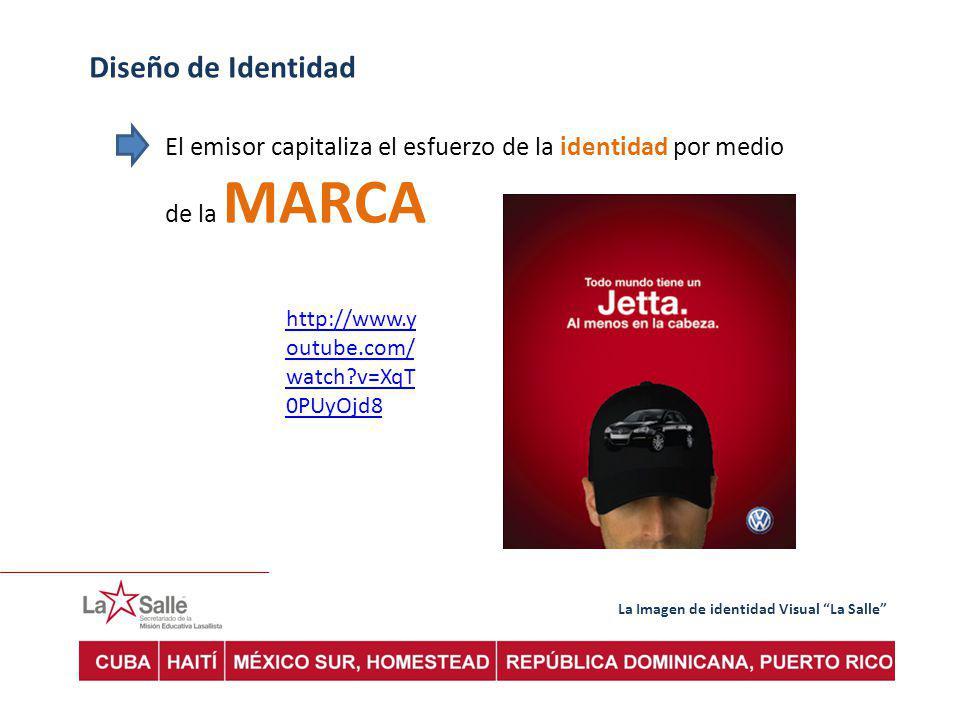 La Imagen de identidad Visual La Salle Diseño de Identidad El emisor capitaliza el esfuerzo de la identidad por medio de la MARCA http://www.y outube.com/ watch?v=XqT 0PUyOjd8
