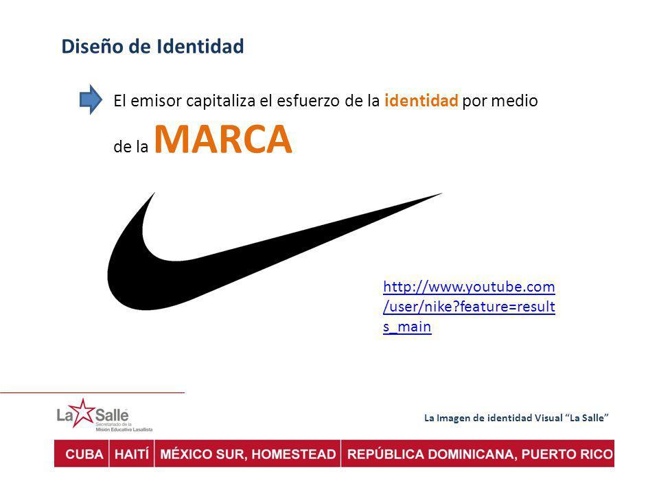 La Imagen de identidad Visual La Salle Diseño de Identidad El emisor capitaliza el esfuerzo de la identidad por medio de la MARCA http://www.youtube.com /user/nike?feature=result s_main