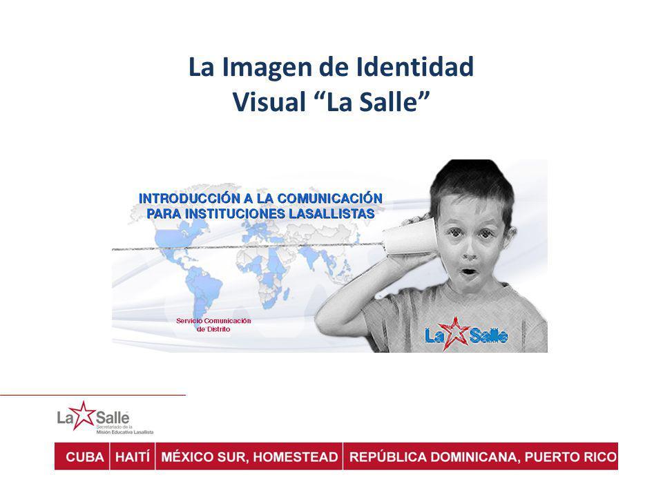 La Imagen de identidad Visual La Salle Diseño de Identidad la MARCA Necesita de una política de comunicación COMÚN.