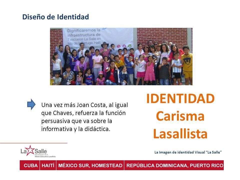 La Imagen de identidad Visual La Salle Diseño de Identidad Una vez más Joan Costa, al igual que Chaves, refuerza la función persuasiva que va sobre la informativa y la didáctica.