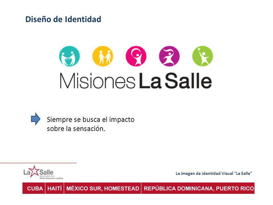 La Imagen de identidad Visual La Salle Diseño de Identidad Siempre se busca el impacto sobre la sensación.