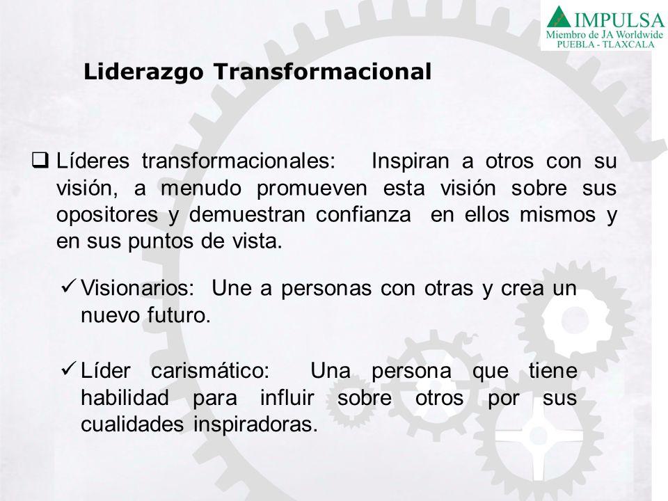 Líderes transformacionales: Inspiran a otros con su visión, a menudo promueven esta visión sobre sus opositores y demuestran confianza en ellos mismos