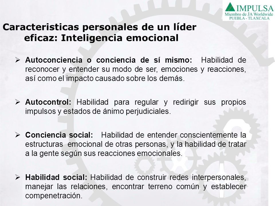 Autoconciencia o conciencia de sí mismo: Habilidad de reconocer y entender su modo de ser, emociones y reacciones, así como el impacto causado sobre l